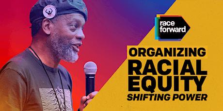 Organizing Racial Equity: Shifting Power - Virtual 6/2/21 tickets