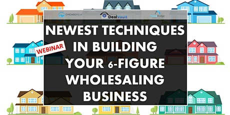 WEBINAR: Newest Techniques in Building Your 6-Figure Wholesaling Business tickets