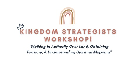 "Kingdom Strategists Workshop- ""Obtaining Territory & Spiritual Mapping tickets"