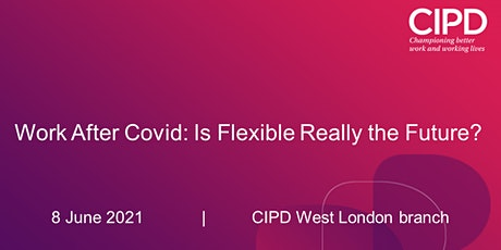 Work After Covid: Is Flexible Really the Future? tickets