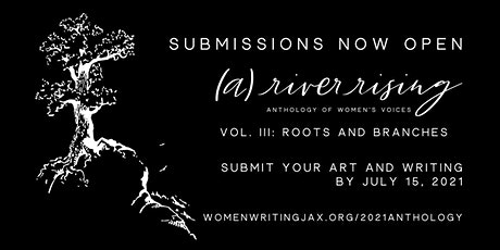 SUBMIT NOW to (a) river rising: Anthology [Vol. 3: ROOTS and BRANCHES ed.] tickets