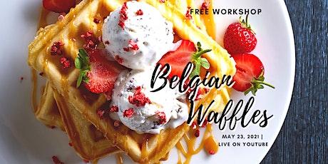 Belgian Waffles - Free  Workshop tickets