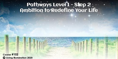 Pathways Level 1 – Step 2 Ambition to Redefine your Life (#102) Online tickets