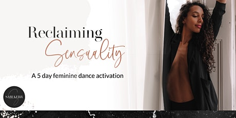 Reclaiming Sensuality: A 5 day feminine dance activation tickets