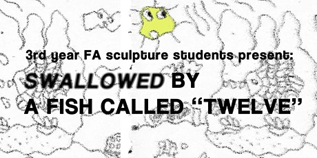 "Exhibition: Swallowed by a Fish Called ""Twelve"" tickets"