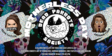 MOTHERLESS DAY: A CELEBRATION OF LIFE WITH DEAD PARROTS SOCIETY tickets