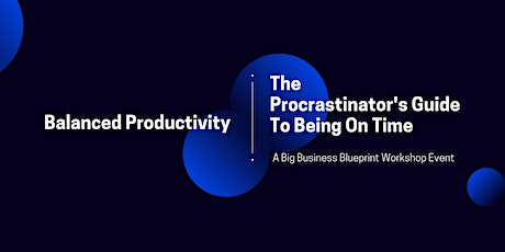 Balanced Productivity: The Procrastinator's Guide To Being On Time tickets