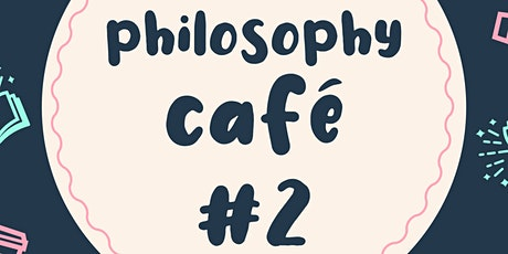 Philosophy Cafe #2 tickets