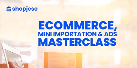 Ecommerce, Mini-Importation & Ads Masterclass tickets
