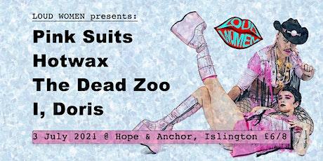 LOUD WOMEN presents: Pink Suits / Hotwax / The Dead Zoo / I, Doris tickets