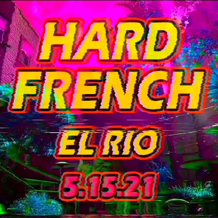 The Hard French Exxxperience @EL Rio image