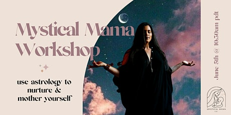Mystical Mama Workshop: Cosmic Self Care and Mothering Yourself tickets