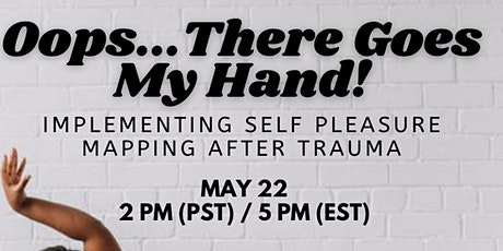 Oops, There Goes My Hand: Implementing Self Pleasure Mapping After Trauma tickets