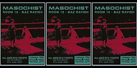 *ALL AGES* MASOCHIST - ROOM 19 - BAZ RAVISH tickets