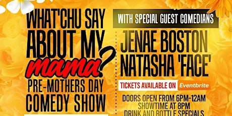 What'Chu Say About My Mama? Pre-Mothers Day Comedy Show! tickets