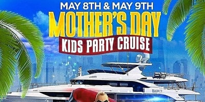 Mothers Day Kids Party Cruise (12pm-2:30pm)