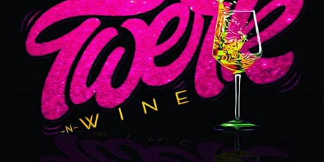 Twerk and Wine Fitness Party - Hosted by The Thick Chixx tickets