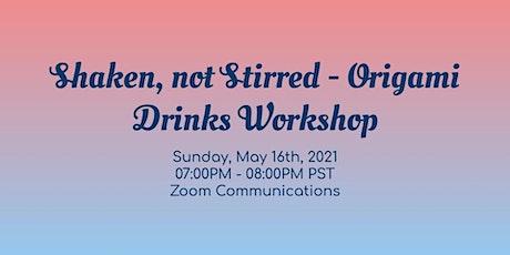 Shaken, not Stirred - Origami Drinks Workshop tickets