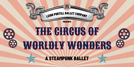 Circus of Worldly Wonders - A Steampunk Ballet tickets