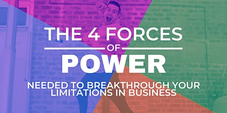 The 4 Forces of Power Needed to Breakthrough Your Limitations in Business tickets