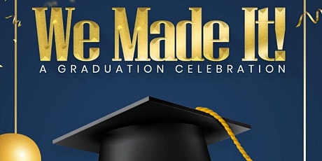 We Made It! A Graduation Celebration tickets