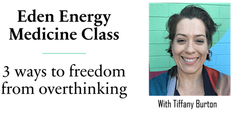 Eden Energy Medicine Class: 3 Ways to Freedom from Overthinking tickets
