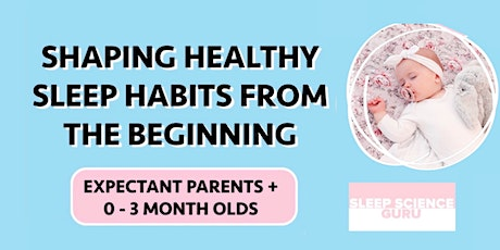 Shaping Healthy Sleep Habits From the Beginning: Expectant Parents +0-3mths tickets