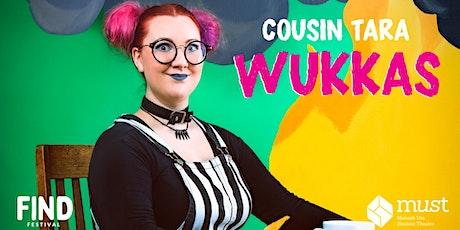 FIND Festival - Cousin Tara: Wukkas tickets