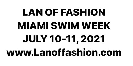 LAN OF FASHION PRESENTS: RUNWAY SHOWCASE™ MIAMI SWIM WEEK 2021 tickets