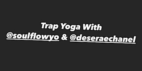 Trap Yoga With @soulflowyo & @deseraechanel ( Ebony Fit Weekend) tickets