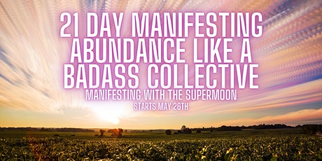 Full Moon 21 Day Manifesting Abundance Like a Badass Collective Tickets