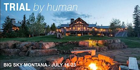 Trial By Human - Big Sky Montana Summer Trial Retreat tickets