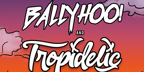 BALLYHOO! + Tropidelic tickets