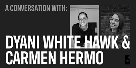 A Conversation with Dyani White Hawk and Carmen Hermo tickets