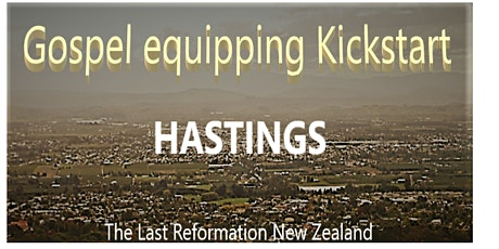 Gospel equipping Kickstart .HASTINGS NZ  (by The last reformation NZ) tickets