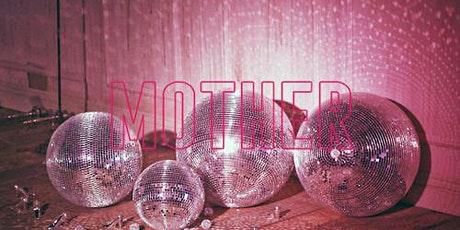 MOTHER X FRIDAY NIGHT AT THE DISCO | Fri 7 May tickets