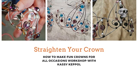 Creating and Straightening Your Crown-A Three Day craft Workshop- tickets