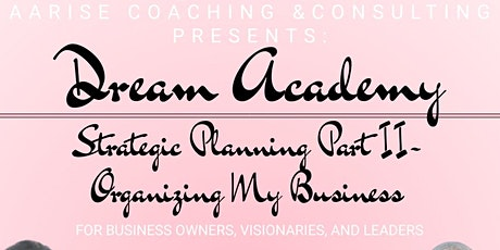 AARISE CONSULTING PRESENTS: DREAM ACADEMY Strategic  Planning-Organizing tickets