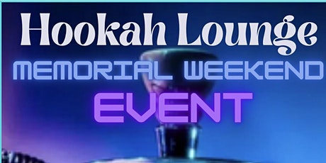 Hookah Lounge: Memorial  Weekend Event tickets