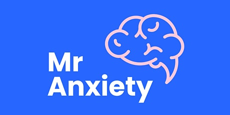 Mr Anxiety: How I FINALLY beat anxiety after 15 years trying **NEW EVENT** tickets