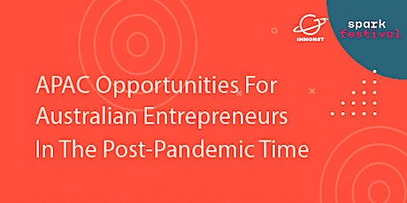 APAC Opportunities for Australian Entrepreneurs in the Post-Pandemic Time tickets