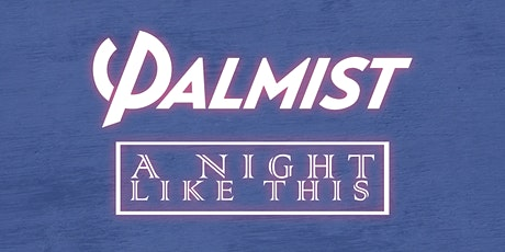Palmist & A Night Like This tickets