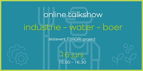 industrie - water - boer  online talkshow slotevent F2AGRI-project tickets
