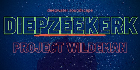Project Wildeman - DiepzeeKerk tickets
