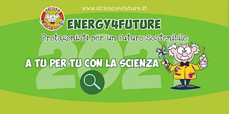 A Tu per Tu con la Scienza - ENERGY4FUTURE biglietti