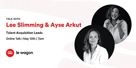 Le Wagon Talk with Lee Slimming & Ayse Arkut, Talent Acquisition Leads tickets