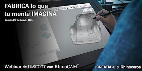 """Webinar de Wacom con RhinoCAM 2021 - """"Fabrica lo que tu mente imagina"""" tickets"""