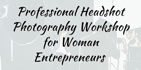 WOOSH Professional Headshot Workshop for Female Entrepreneurs tickets