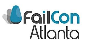 FailCon Atlanta 2015 : If You're Failing, You're Not...