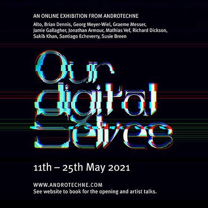 ANDROTECHNE: OUR DIGITAL SELVES - ARTISTS' TALK image